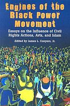 Engines of the Black power movement : essays on the influence of civil rights actions, arts, and Islam