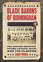Black Barons of Birmingham : the south's greatest Negro League team and its players