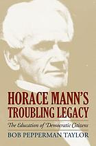Horace Mann's troubling legacy : the education of democratic citizens