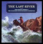 The last river : John Wesley Powell & the Colorado River Exploration Expedition