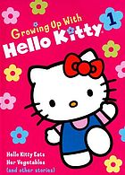 Growing up with Hello Kitty. : 1, Hello Kitty eats her vegetables (and other stories).