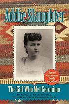 Addie Slaughter : the girl who met Geronimo