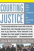 Courting justice : gay men and lesbians v. the Supreme Court