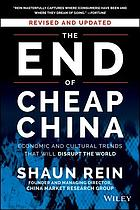 The end of cheap China : economic and cultural trends that will disrupt the world