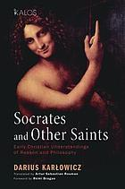 Socrates and other saints : early Christian understandings of reason and philosophy