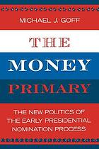The money primary : the new politics of the early presidential nomination process