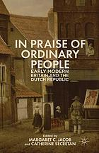 In praise of ordinary people : early modern Britain and the Dutch Republic