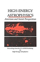 High-energy astrophysics : American and Soviet perspectives : proceedings from the U.S.-USSR Workshop on High-Energy Astrophysics, June 18-July 1, 1989