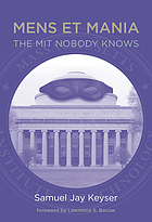 Mens et mania : the MIT nobody knows