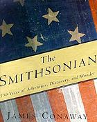 The Smithsonian : 150 years of adventure, discovery, and wonder