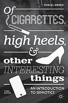Of cigarettes, high heels, and other interesting things : an introduction to semiotics