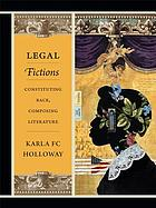Legal fictions : constituting race, composing literature