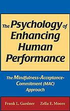 The psychology of enhancing human performance : the mindfulness-acceptance-commitment approach (mac) approach