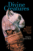 Divine creatures : animal mummies in ancient Egypt