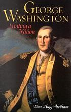 George Washington : uniting a nation