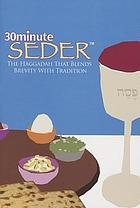 30 MINUTE SEDER : the haggadah that blends bevity with tradition.
