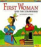 First Woman and the strawberry : a Cherokee legend