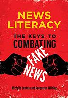 News literacy : the keys to combating fake news