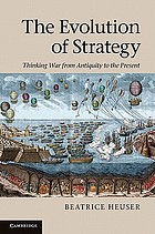 The evolution of strategy : thinking war from antiquity to the present