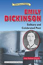 Emily Dickinson : solitary and celebrated poet