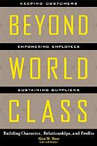 Beyond world class : building character, relationships and profits