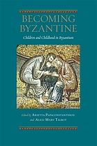 Becoming Byzantine : children and childhood in Byzantium