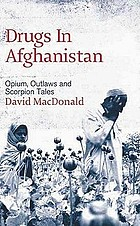 Drugs in Afghanistan : opium, outlaws and scorpion tales