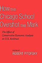 How the Chicago School overshot the mark : the effect of conservative economic analysis on U.S. antitrust