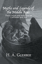 Myths and legends of the Middle Ages : their origin and influence on literature and art
