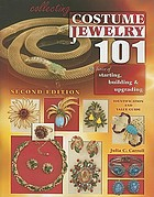 Collecting costume jewelry 101 : the basics of starting, building & upgrading : identification and value guide
