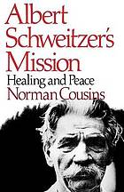 Albert Schweitzer's mission : healing and peace : with hitherto unpublished letters from Schweitzer, Nehru, Eisenhower, Khrushchev, and Kennedy