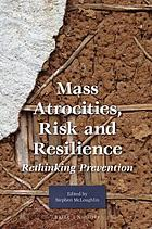 Mass atrocities, risk and resilience : rethinking prevention