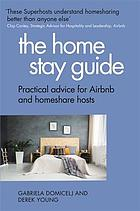 The home stay guide : practical advice for Airbnb and homeshare hosts