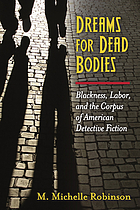 Dreams for dead bodies : blackness, labor, and the corpus of American detective fiction