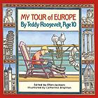My tour of Europe : by Teddy Roosevelt, age 10