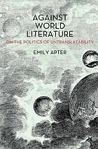 Against world literature : On the politics of untranslatability