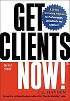 Get clients now! : a 28-day marketing program for professionals, consultants, and coaches