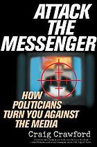 Attack the messenger : how politicians turn you against the media