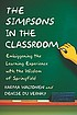 The Simpsons in the classroom : embiggening the... by  Karma Waltonen