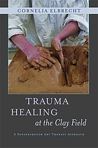 Trauma Healing at the Clay Field : a Sensorimotor Art Therapy Approach.