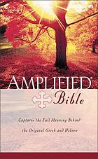 The amplified Bible, containing the amplified Old Testament and the amplified New Testament.