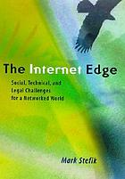 The internet edge : social, legal, and technological challenges for a networked world