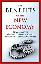 The Benefits of the New Economy : RESOLVING THE GLOBAL ECONOMIC CRISIS THROUGH MUTUAL GUARANTEE