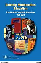 Defining mathematics education : presidential yearbook selections, 1926-2012 : seventy-fifth yearbook