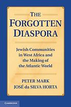 The Forgotten Diaspora : Jewish Communities in West Africa and the Making of the Atlantic World