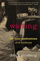 Waiting : true confessions of a waitress
