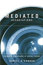Mediated associations : cinematic dimensions of social theory