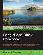 BeagleBone Black cookbook : over 60 recipes and solutions for inventors, makers, and budding engineers to create projects using the BeagleBone Black