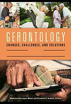 Gerontology : changes, challenges, and solutions