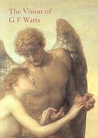 The vision of G.F. Watts OM RA (1817-1904)